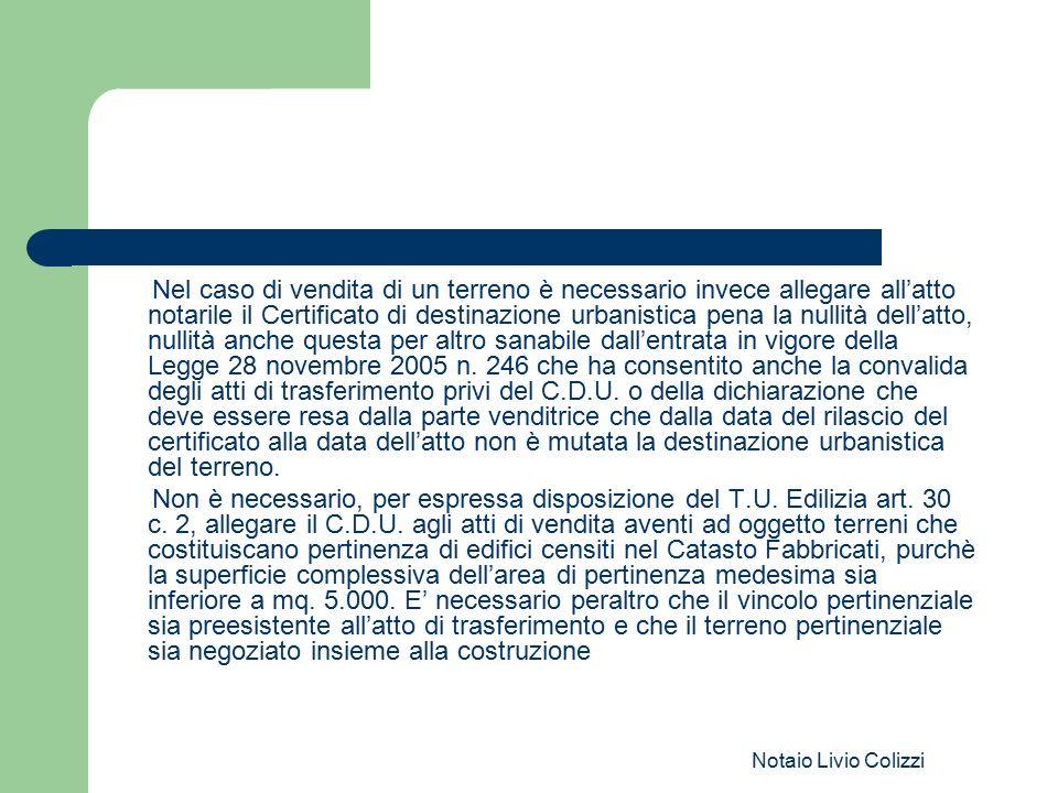 Notaio Livio Colizzi Nel caso di vendita di un terreno è necessario invece allegare all'atto notarile il Certificato di destinazione urbanistica pena