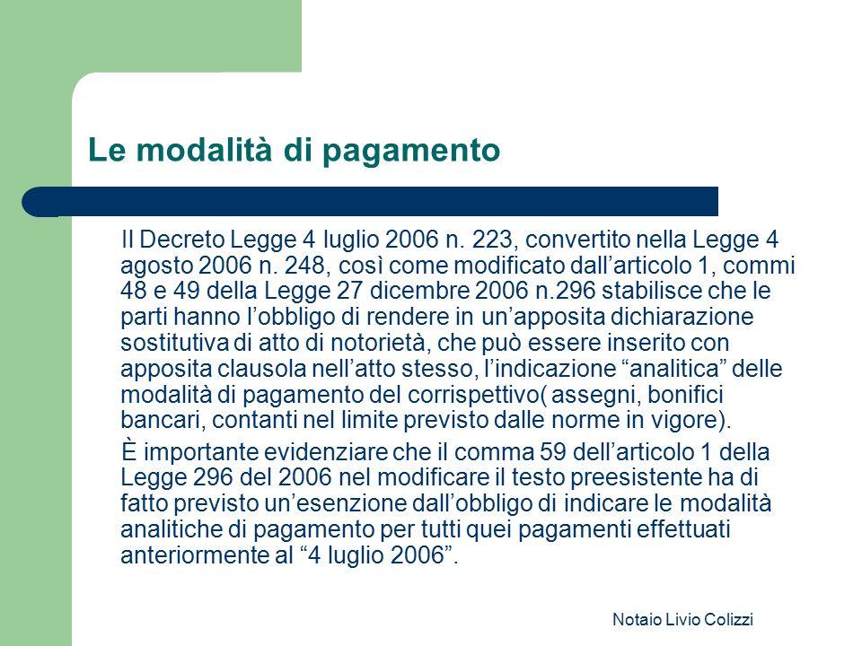 Notaio Livio Colizzi Le modalità di pagamento Il Decreto Legge 4 luglio 2006 n. 223, convertito nella Legge 4 agosto 2006 n. 248, così come modificato
