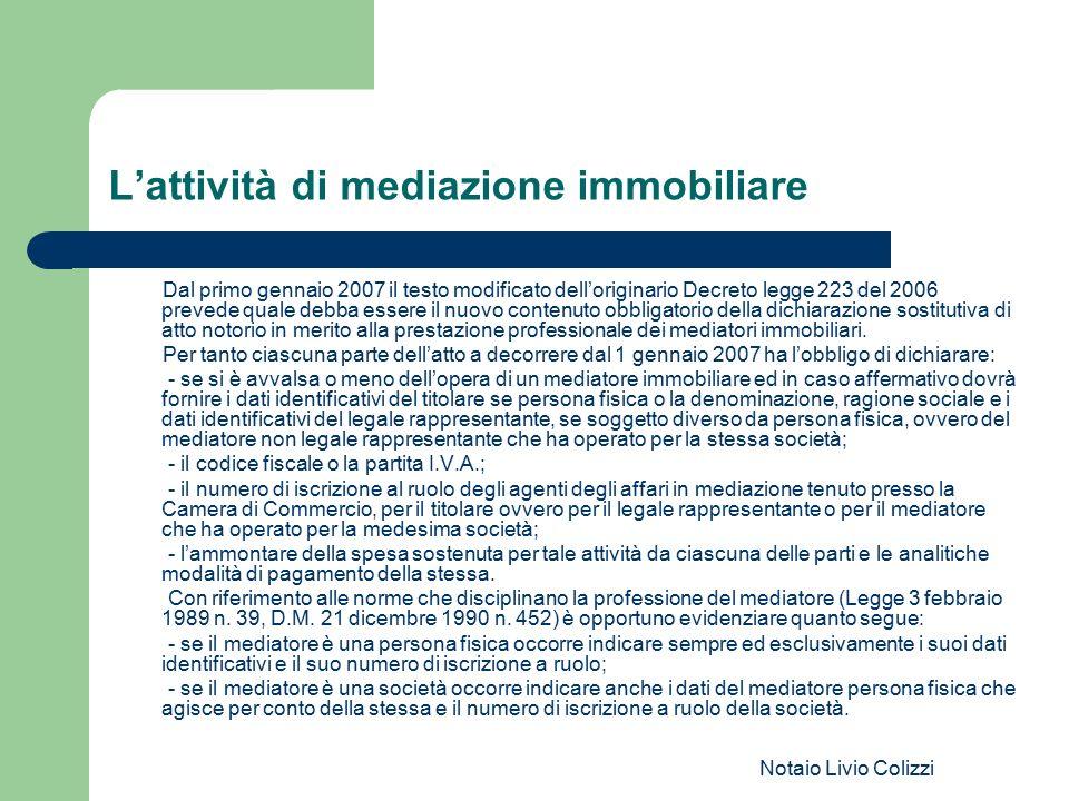 Notaio Livio Colizzi L'attività di mediazione immobiliare Dal primo gennaio 2007 il testo modificato dell'originario Decreto legge 223 del 2006 preved