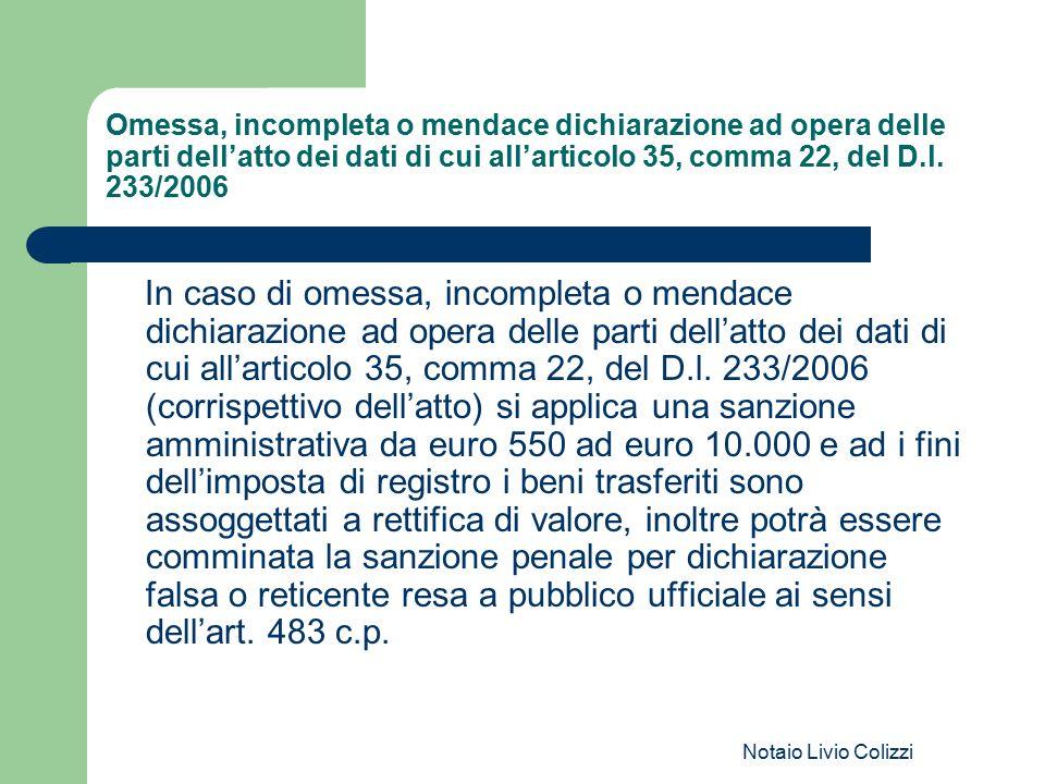 Notaio Livio Colizzi Omessa, incompleta o mendace dichiarazione ad opera delle parti dell'atto dei dati di cui all'articolo 35, comma 22, del D.l. 233