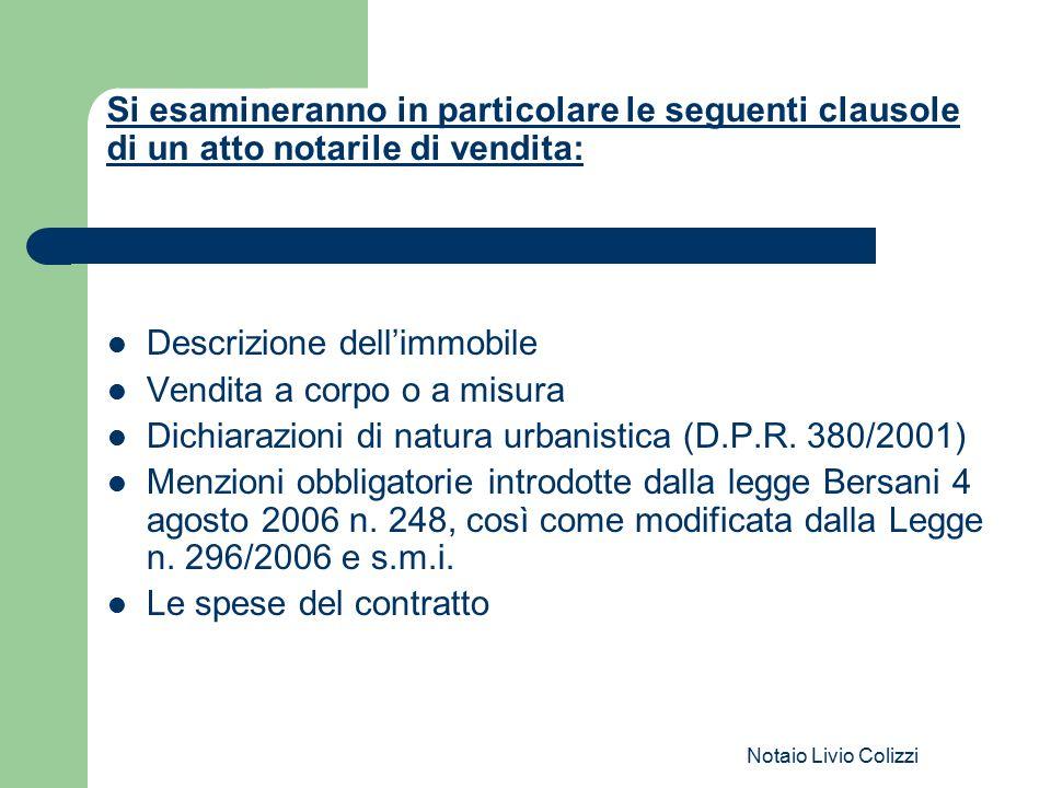 Notaio Livio Colizzi Si esamineranno in particolare le seguenti clausole di un atto notarile di vendita: Descrizione dell'immobile Vendita a corpo o a
