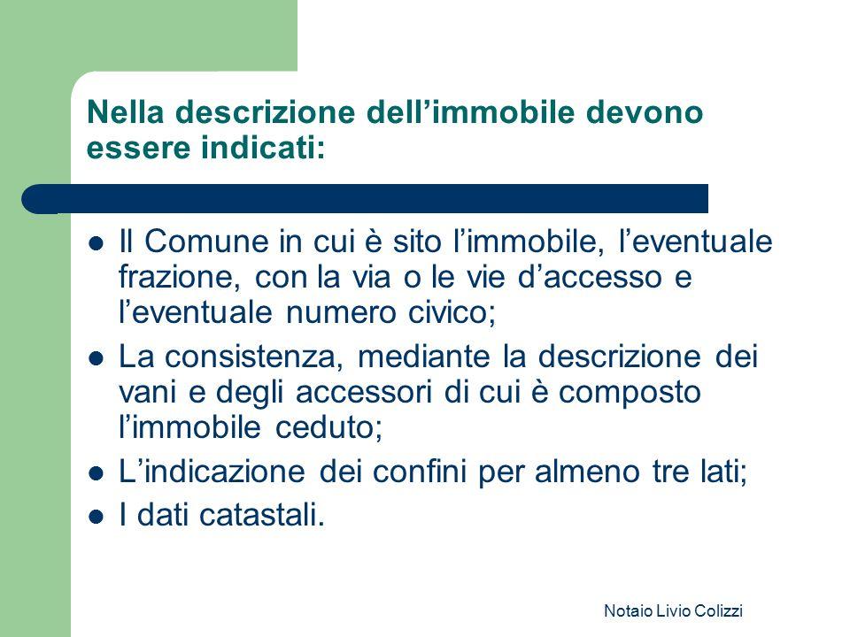 Notaio Livio Colizzi Nella descrizione dell'immobile devono essere indicati: Il Comune in cui è sito l'immobile, l'eventuale frazione, con la via o le