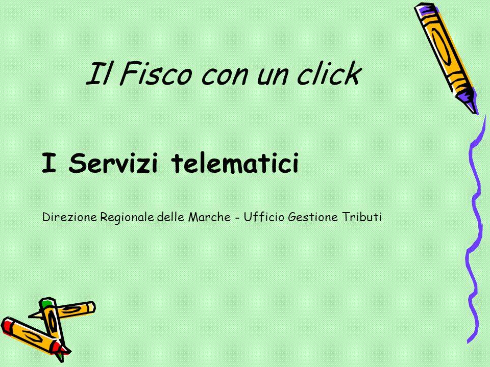 Il Fisco con un click I Servizi telematici Direzione Regionale delle Marche - Ufficio Gestione Tributi