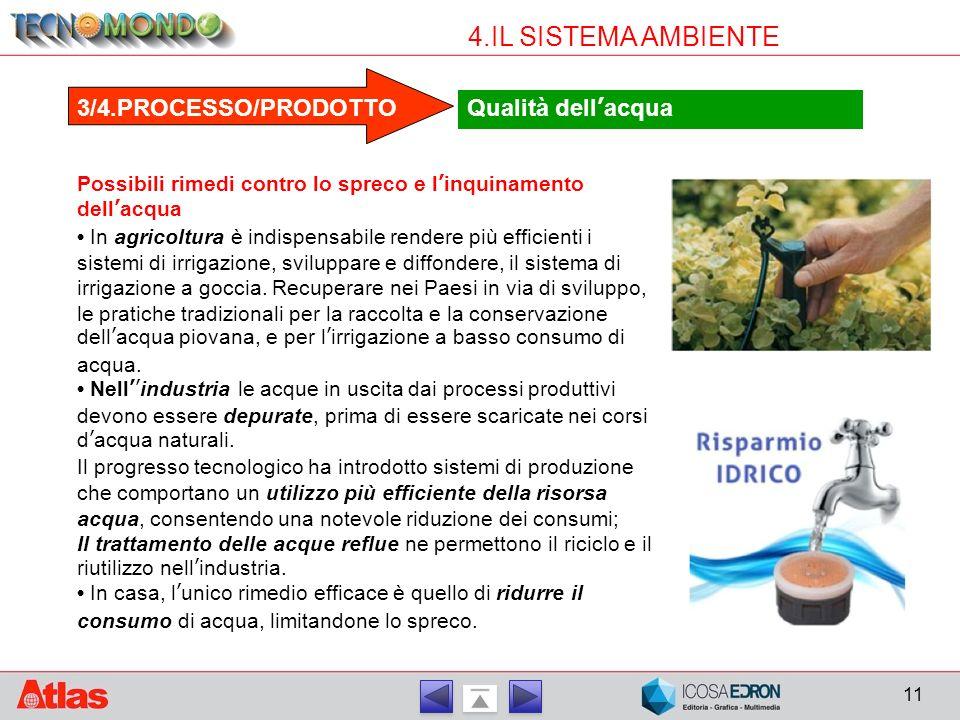 11 4.IL SISTEMA AMBIENTE Possibili rimedi contro lo spreco e l'inquinamento dell'acqua In agricoltura è indispensabile rendere più efficienti i sistem