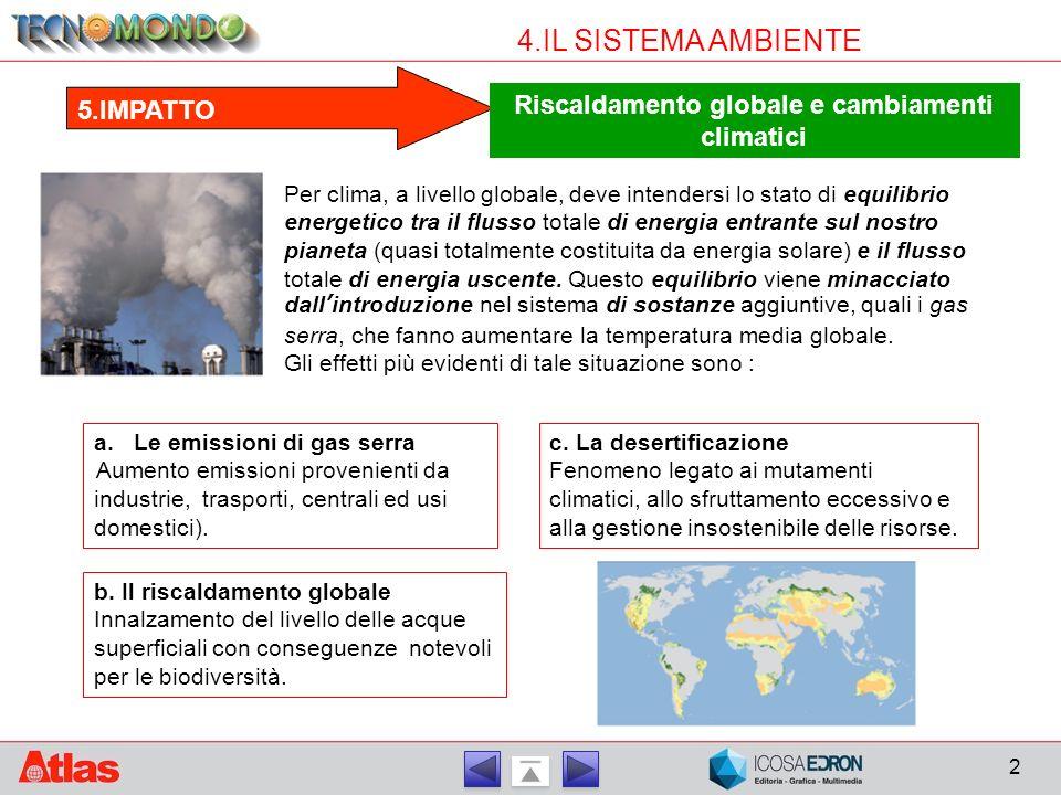 3 4.IL SISTEMA AMBIENTE 3/4.PROCESSO/PRODOTTO Riscaldamento globale e cambiamenti climatici La mitigazione, cioè la riduzione delle emissioni di gas serra, è l ' azione pi ù importante per rallentare il riscaldamento globale e affrontarne le conseguenze negative.