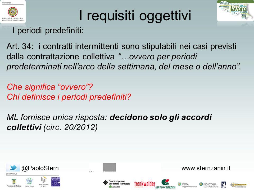 @PaoloSternwww.sternzanin.it I requisiti oggettivi I periodi predefiniti: Art. 34: i contratti intermittenti sono stipulabili nei casi previsti dalla