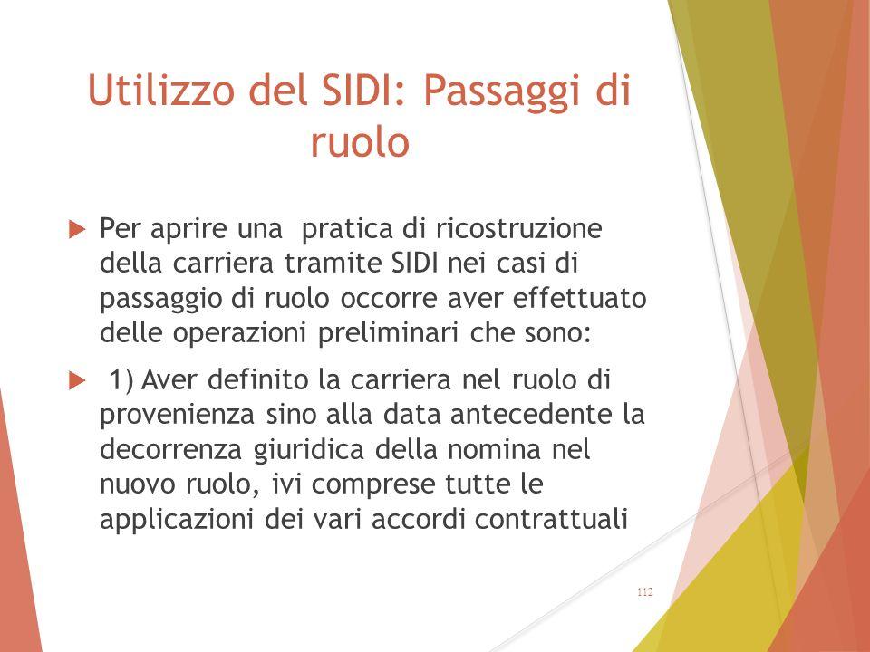 Utilizzo del SIDI: Passaggi di ruolo  Per aprire una pratica di ricostruzione della carriera tramite SIDI nei casi di passaggio di ruolo occorre aver