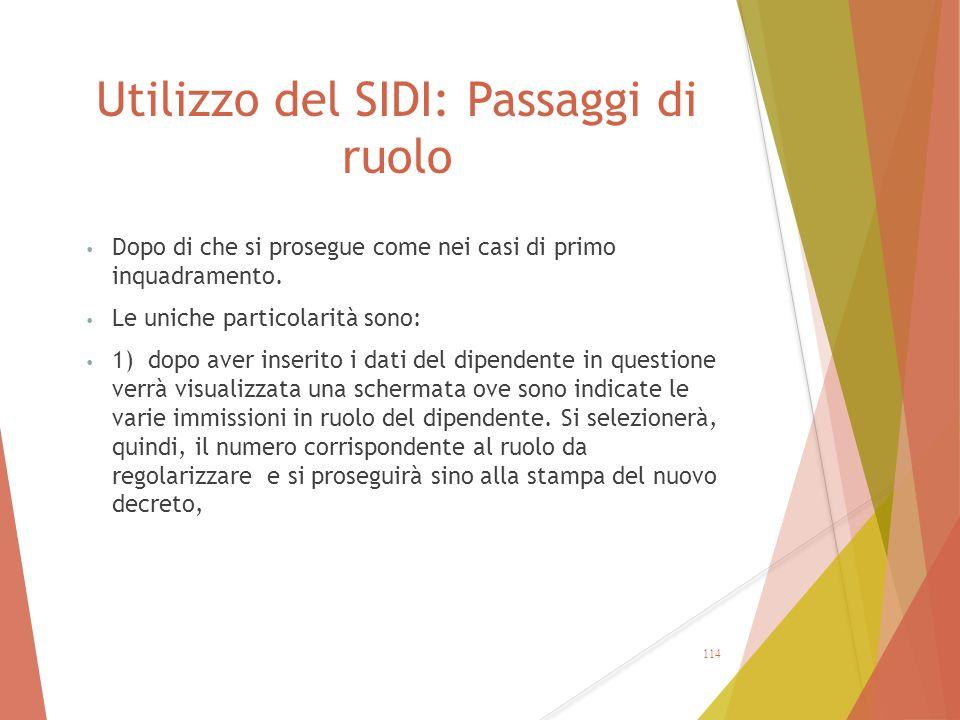 Utilizzo del SIDI: Passaggi di ruolo Dopo di che si prosegue come nei casi di primo inquadramento. Le uniche particolarità sono: 1) dopo aver inserito