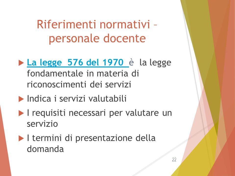 Riferimenti normativi – personale docente  La legge 576 del 1970 è la legge fondamentale in materia di riconoscimenti dei servizi La legge 576 del 19