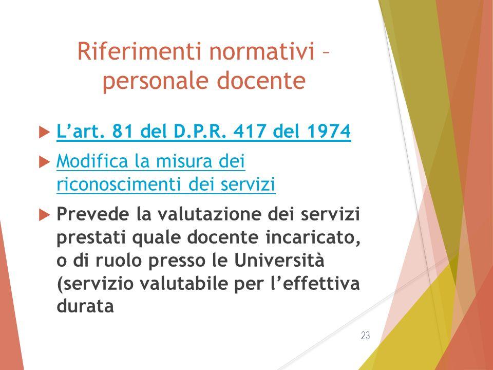 Riferimenti normativi – personale docente  L'art. 81 del D.P.R. 417 del 1974 L'art. 81 del D.P.R. 417 del 1974  Modifica la misura dei riconosciment