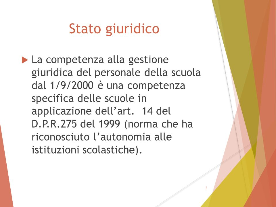 Stato giuridico  La competenza alla gestione giuridica del personale della scuola dal 1/9/2000 è una competenza specifica delle scuole in applicazion