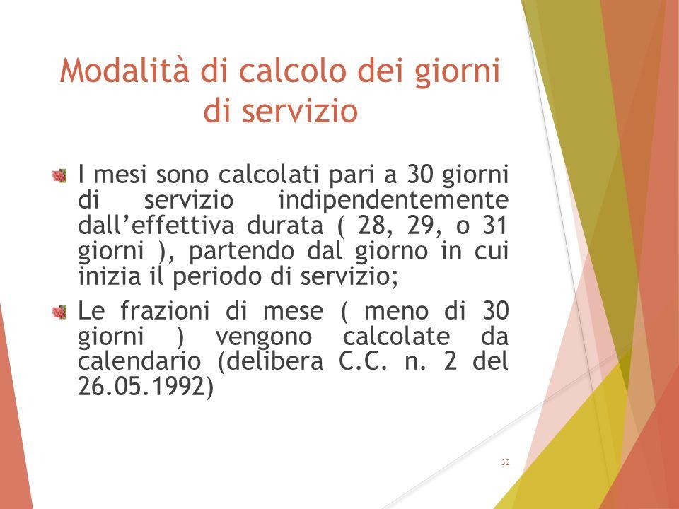 Modalità di calcolo dei giorni di servizio I mesi sono calcolati pari a 30 giorni di servizio indipendentemente dall'effettiva durata ( 28, 29, o 31 g