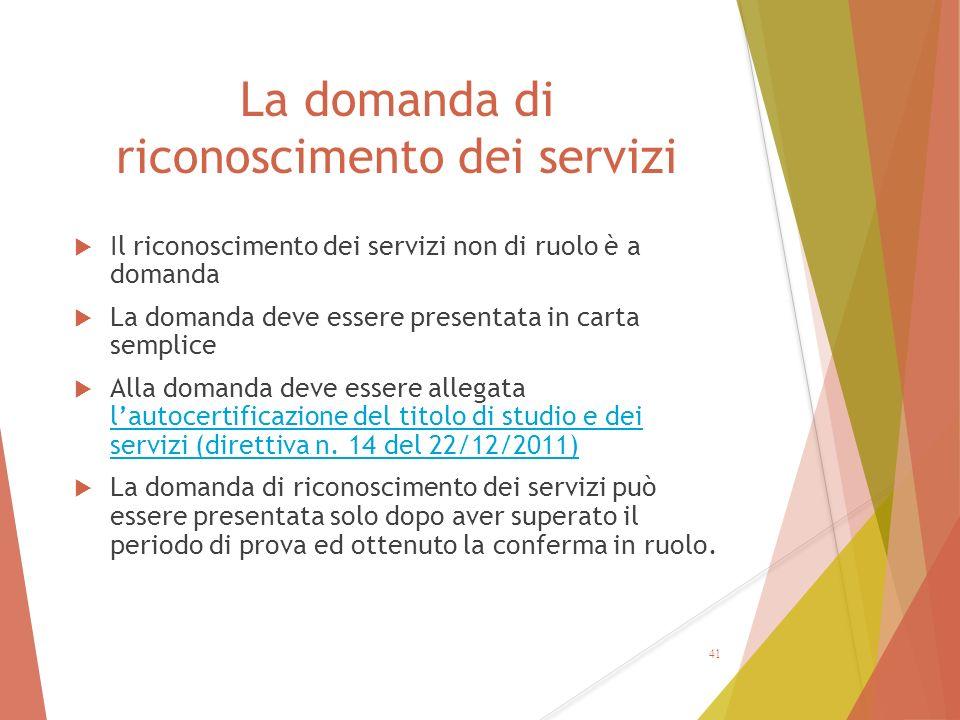 La domanda di riconoscimento dei servizi  Il riconoscimento dei servizi non di ruolo è a domanda  La domanda deve essere presentata in carta semplic