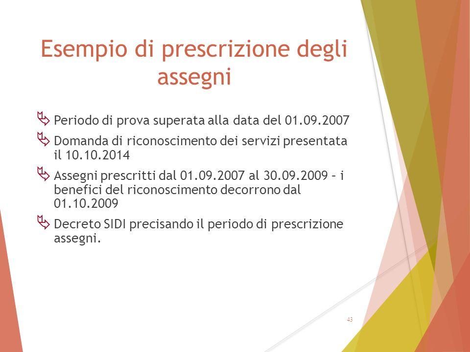 Esempio di prescrizione degli assegni  Periodo di prova superata alla data del 01.09.2007  Domanda di riconoscimento dei servizi presentata il 10.10