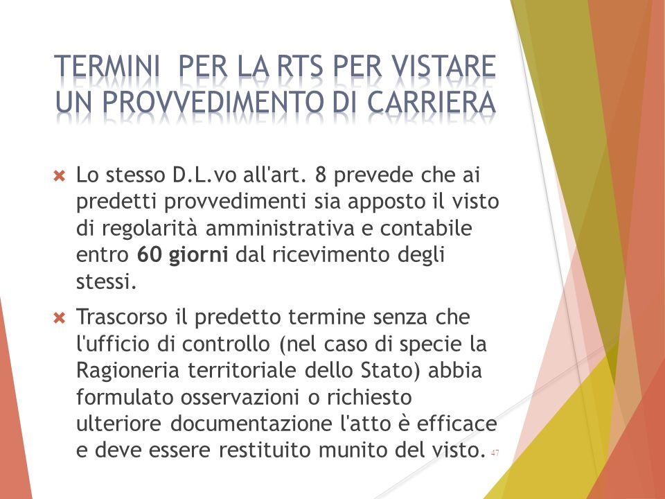  Lo stesso D.L.vo all'art. 8 prevede che ai predetti provvedimenti sia apposto il visto di regolarità amministrativa e contabile entro 60 giorni dal