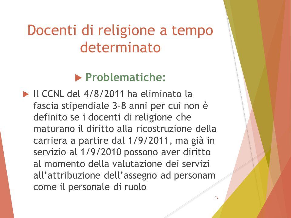 Docenti di religione a tempo determinato  Problematiche:  Il CCNL del 4/8/2011 ha eliminato la fascia stipendiale 3-8 anni per cui non è definito se