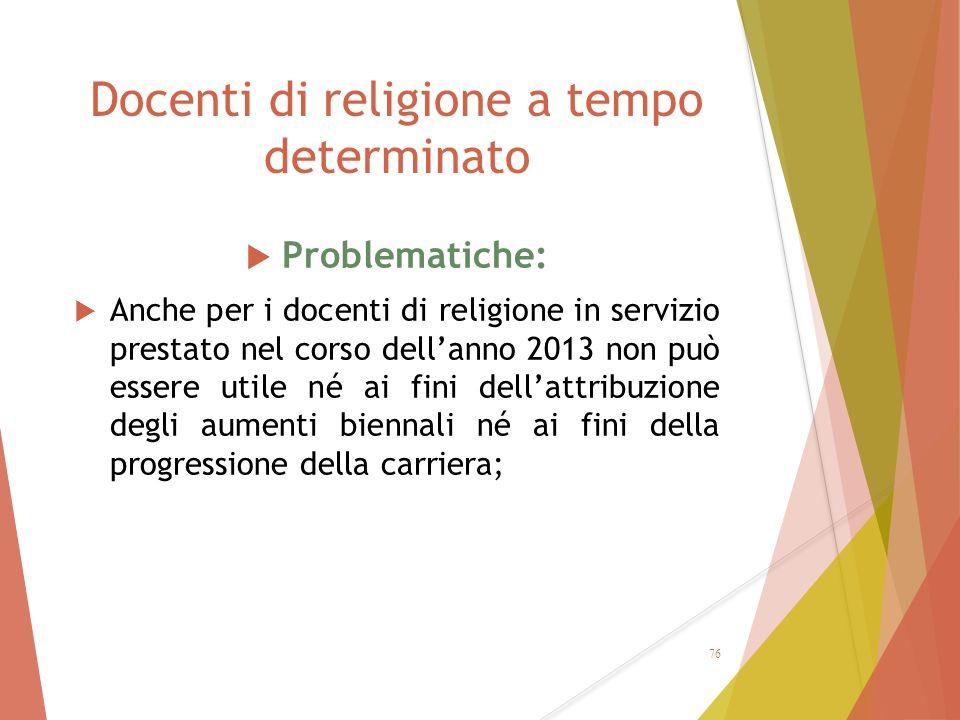 Docenti di religione a tempo determinato  Problematiche:  Anche per i docenti di religione in servizio prestato nel corso dell'anno 2013 non può ess