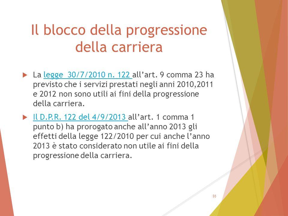 Il blocco della progressione della carriera  La legge 30/7/2010 n. 122 all'art. 9 comma 23 ha previsto che i servizi prestati negli anni 2010,2011 e