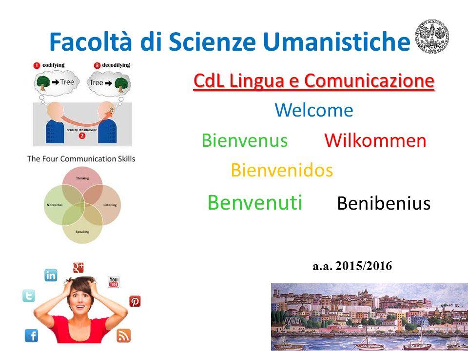 Facoltà di Scienze Umanistiche CdL Lingua e Comunicazione Welcome BienvenusWilkommen Bienvenidos Benvenuti Benibenius a.a. 2015/2016