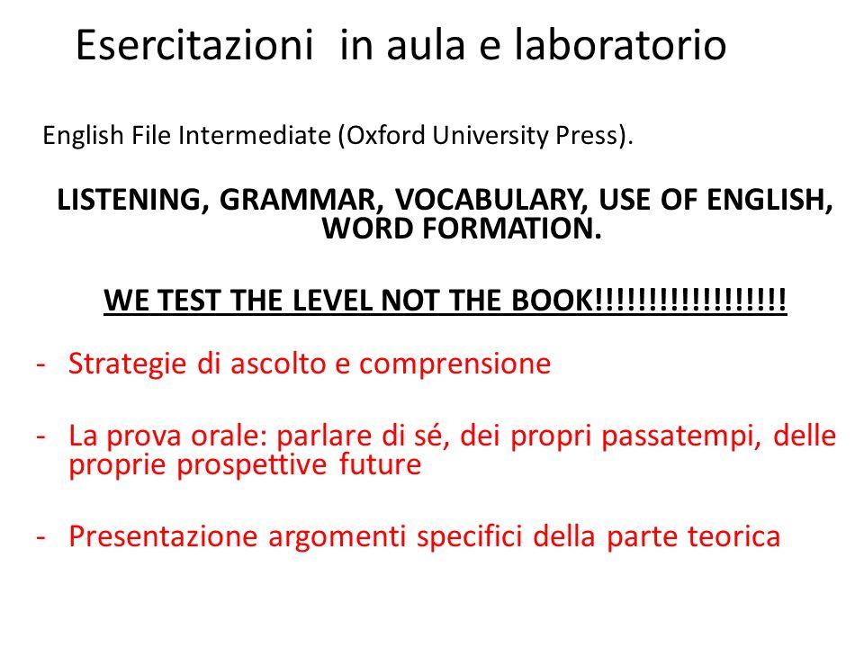 Esercitazioni in aula e laboratorio English File Intermediate (Oxford University Press). LISTENING, GRAMMAR, VOCABULARY, USE OF ENGLISH, WORD FORMATIO