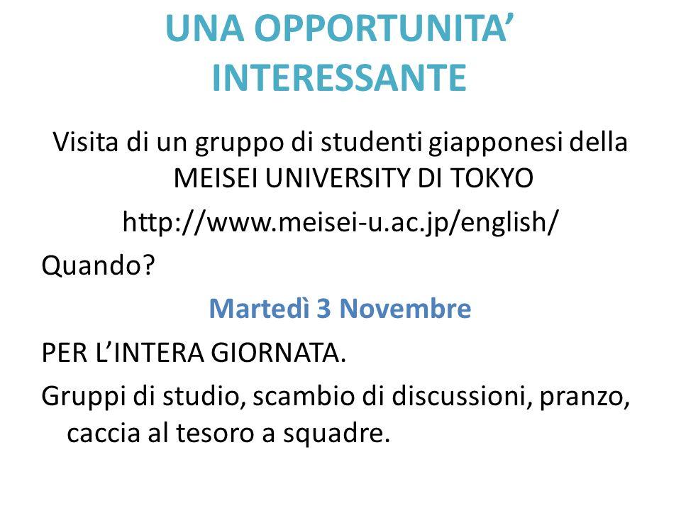 UNA OPPORTUNITA' INTERESSANTE Visita di un gruppo di studenti giapponesi della MEISEI UNIVERSITY DI TOKYO http://www.meisei-u.ac.jp/english/ Quando? M