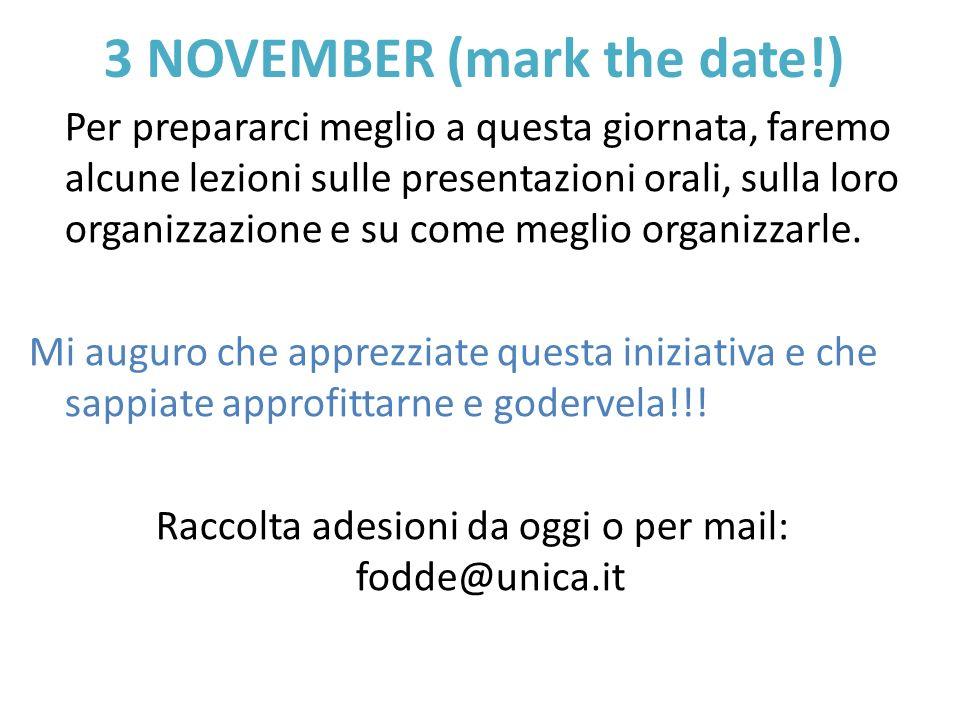 3 NOVEMBER (mark the date!) Per prepararci meglio a questa giornata, faremo alcune lezioni sulle presentazioni orali, sulla loro organizzazione e su c