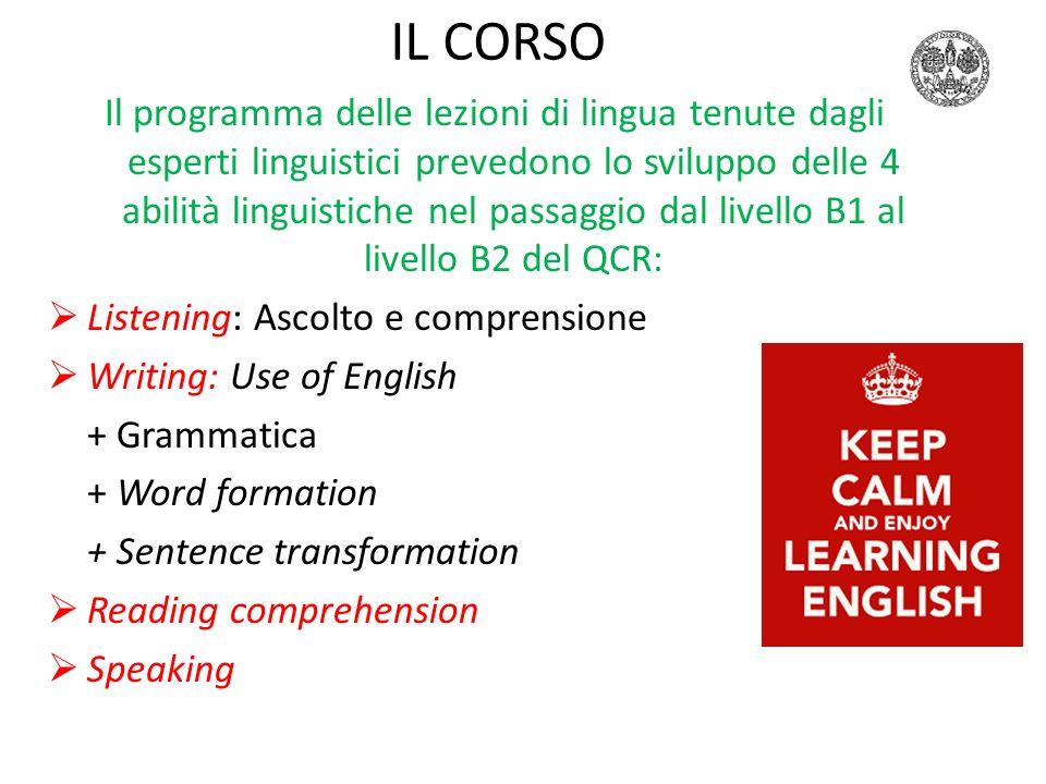 IL CORSO Il programma delle lezioni di lingua tenute dagli esperti linguistici prevedono lo sviluppo delle 4 abilità linguistiche nel passaggio dal li