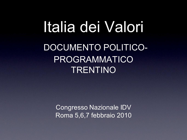 Italia dei Valori DOCUMENTO POLITICO- PROGRAMMATICO TRENTINO Congresso Nazionale IDV Roma 5,6,7 febbraio 2010