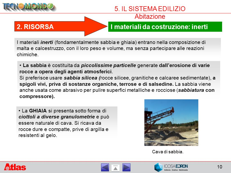 10 5. IL SISTEMA EDILIZIO Abitazione I materiali da costruzione: inerti 2. RISORSA I materiali inerti (fondamentalmente sabbia e ghiaia) entrano nella
