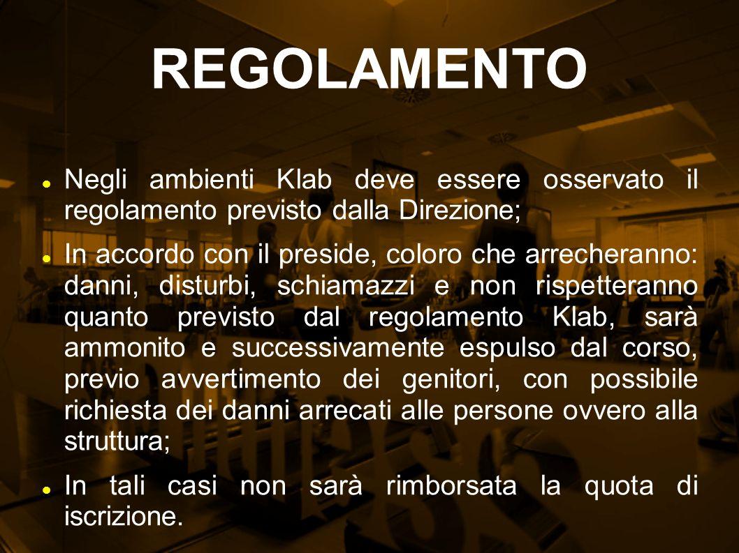 REGOLAMENTO Negli ambienti Klab deve essere osservato il regolamento previsto dalla Direzione; In accordo con il preside, coloro che arrecheranno: dan