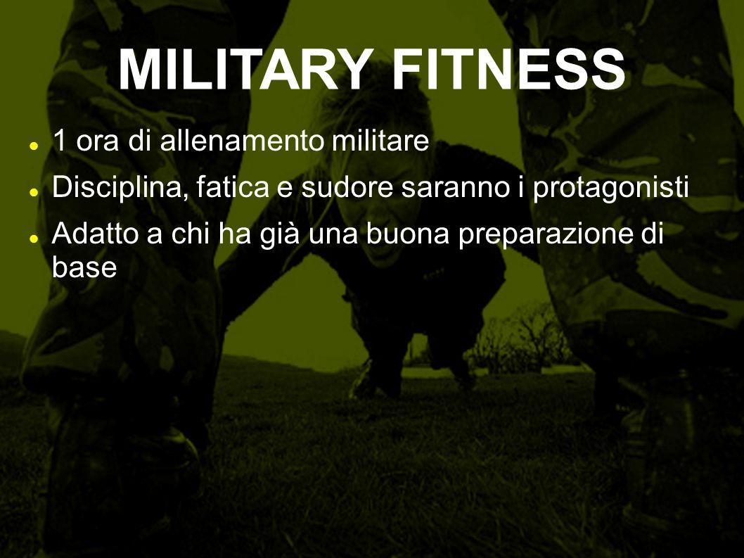 MILITARY FITNESS 1 ora di allenamento militare Disciplina, fatica e sudore saranno i protagonisti Adatto a chi ha già una buona preparazione di base