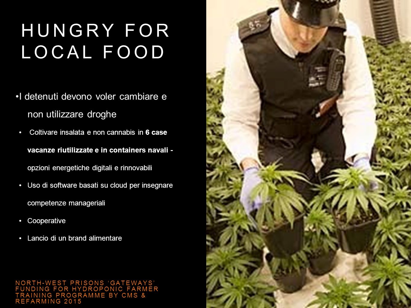 HUNGRY FOR LOCAL FOOD I detenuti devono voler cambiare e non utilizzare droghe Coltivare insalata e non cannabis in 6 case vacanze riutilizzate e in c
