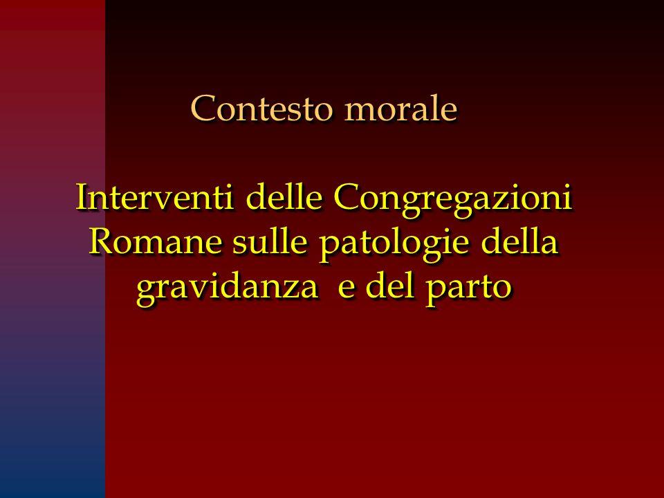 Contesto morale Interventi delle Congregazioni Romane sulle patologie della gravidanza e del parto