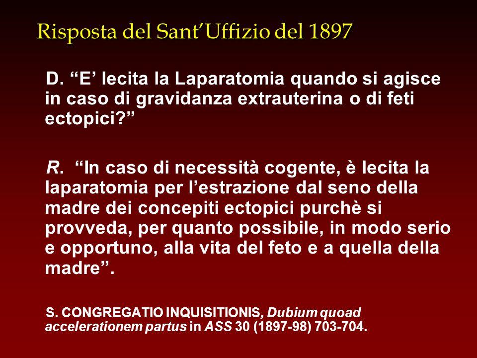 """Risposta del Sant'Uffizio del 1897 D. """"E' lecita la Laparatomia quando si agisce in caso di gravidanza extrauterina o di feti ectopici?"""" R. """"In caso d"""