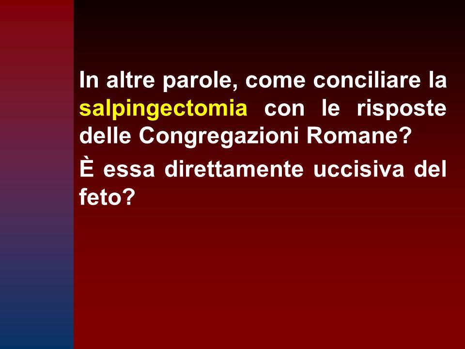 In altre parole, come conciliare la salpingectomia con le risposte delle Congregazioni Romane? È essa direttamente uccisiva del feto?