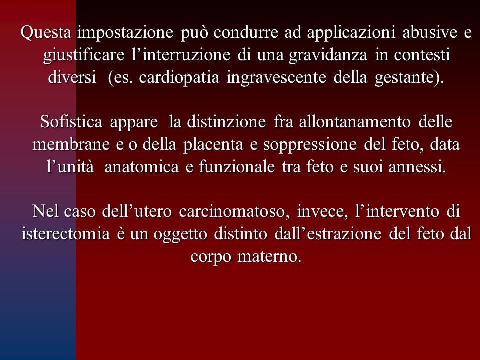 Questa impostazione può condurre ad applicazioni abusive e giustificare l'interruzione di una gravidanza in contesti diversi (es. cardiopatia ingraves