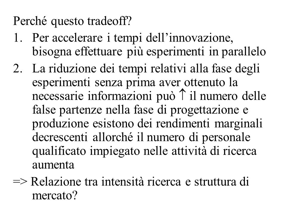 Perché questo tradeoff? 1.Per accelerare i tempi dell'innovazione, bisogna effettuare più esperimenti in parallelo 2.La riduzione dei tempi relativi a