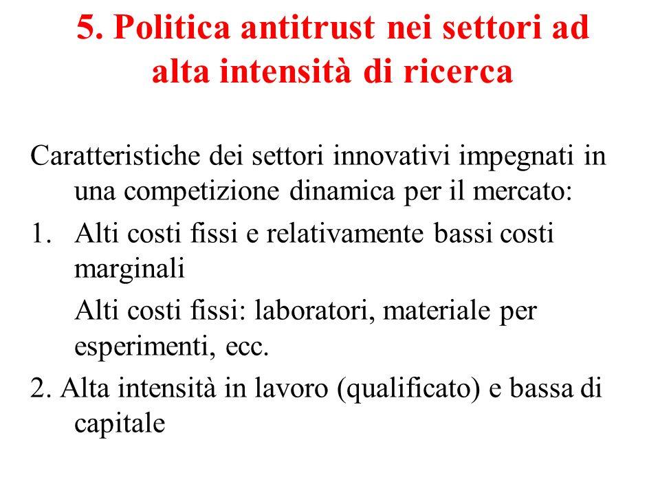 5. Politica antitrust nei settori ad alta intensità di ricerca Caratteristiche dei settori innovativi impegnati in una competizione dinamica per il me