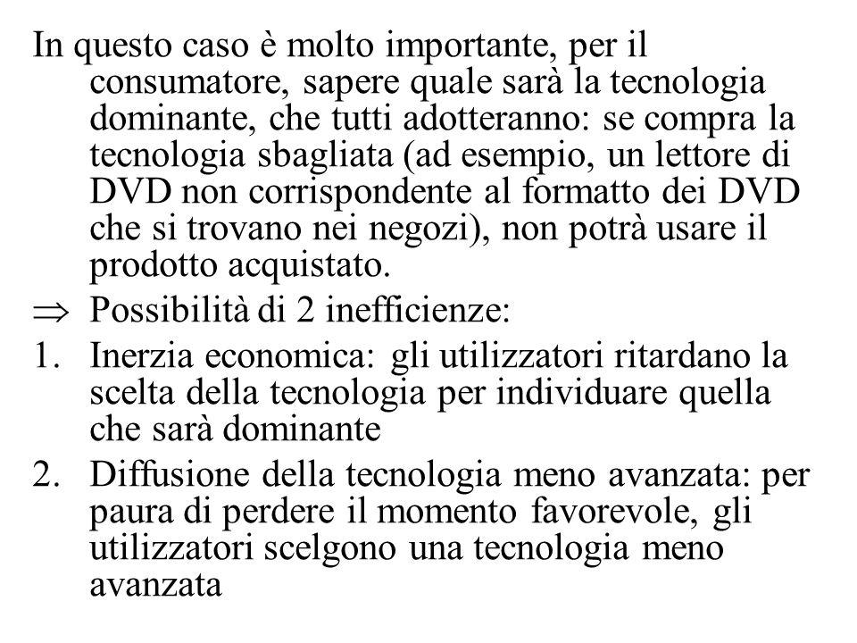 In questo caso è molto importante, per il consumatore, sapere quale sarà la tecnologia dominante, che tutti adotteranno: se compra la tecnologia sbagl
