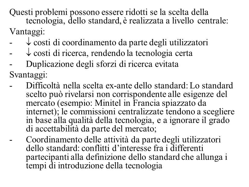 Questi problemi possono essere ridotti se la scelta della tecnologia, dello standard, è realizzata a livello centrale: Vantaggi: -  costi di coordina