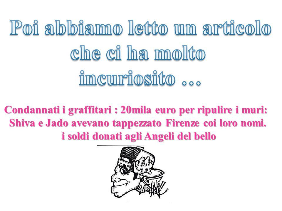 Condannati i graffitari : 20mila euro per ripulire i muri: Shiva e Jado avevano tappezzato Firenze coi loro nomi. i soldi donati agli Angeli del bello