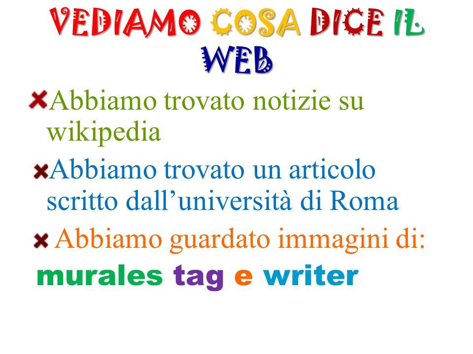 VEDIAMO COSA DICE IL WEB Abbiamo trovato notizie su wikipedia Abbiamo trovato un articolo scritto dall'università di Roma Abbiamo guardato immagini di