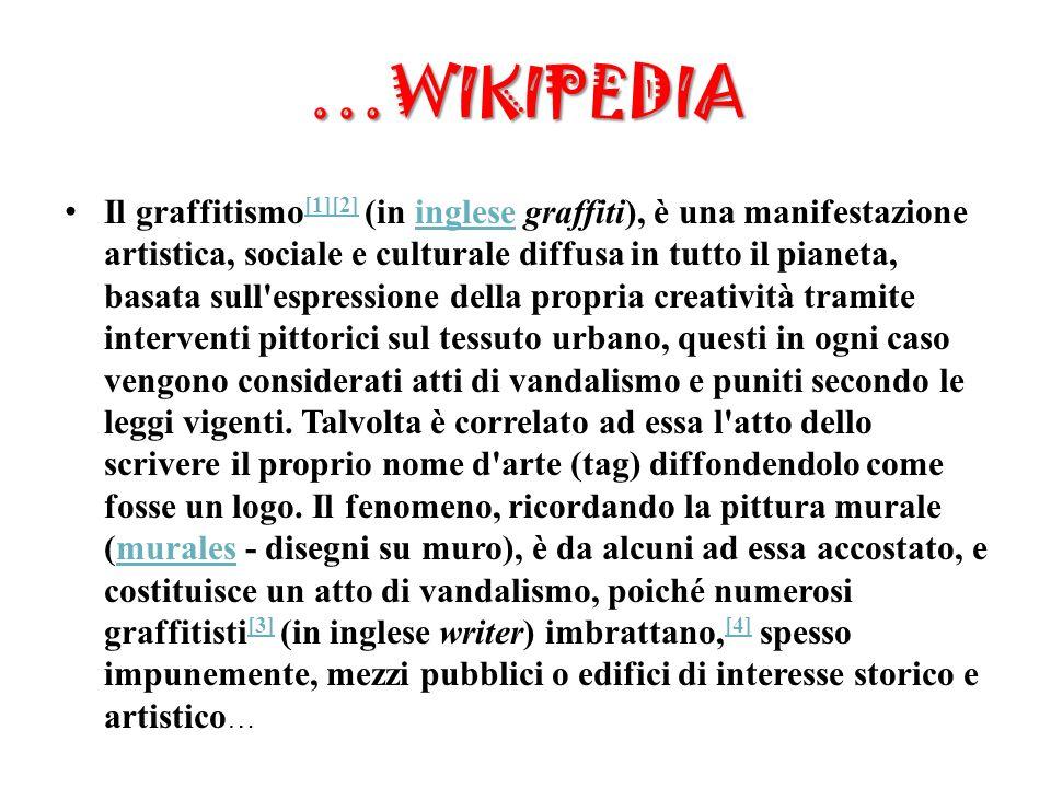 …WIKIPEDIA Il graffitismo [1][2] (in inglese graffiti), è una manifestazione artistica, sociale e culturale diffusa in tutto il pianeta, basata sull'e