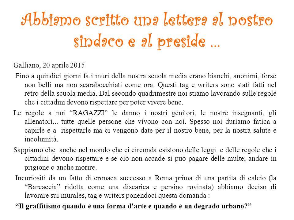 Abbiamo scritto una lettera al nostro sindaco e al preside … Galliano, 20 aprile 2015 Fino a quindici giorni fa i muri della nostra scuola media erano
