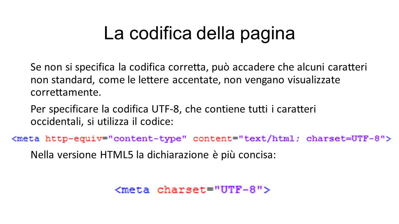 La codifica della pagina Se non si specifica la codifica corretta, può accadere che alcuni caratteri non standard, come le lettere accentate, non veng