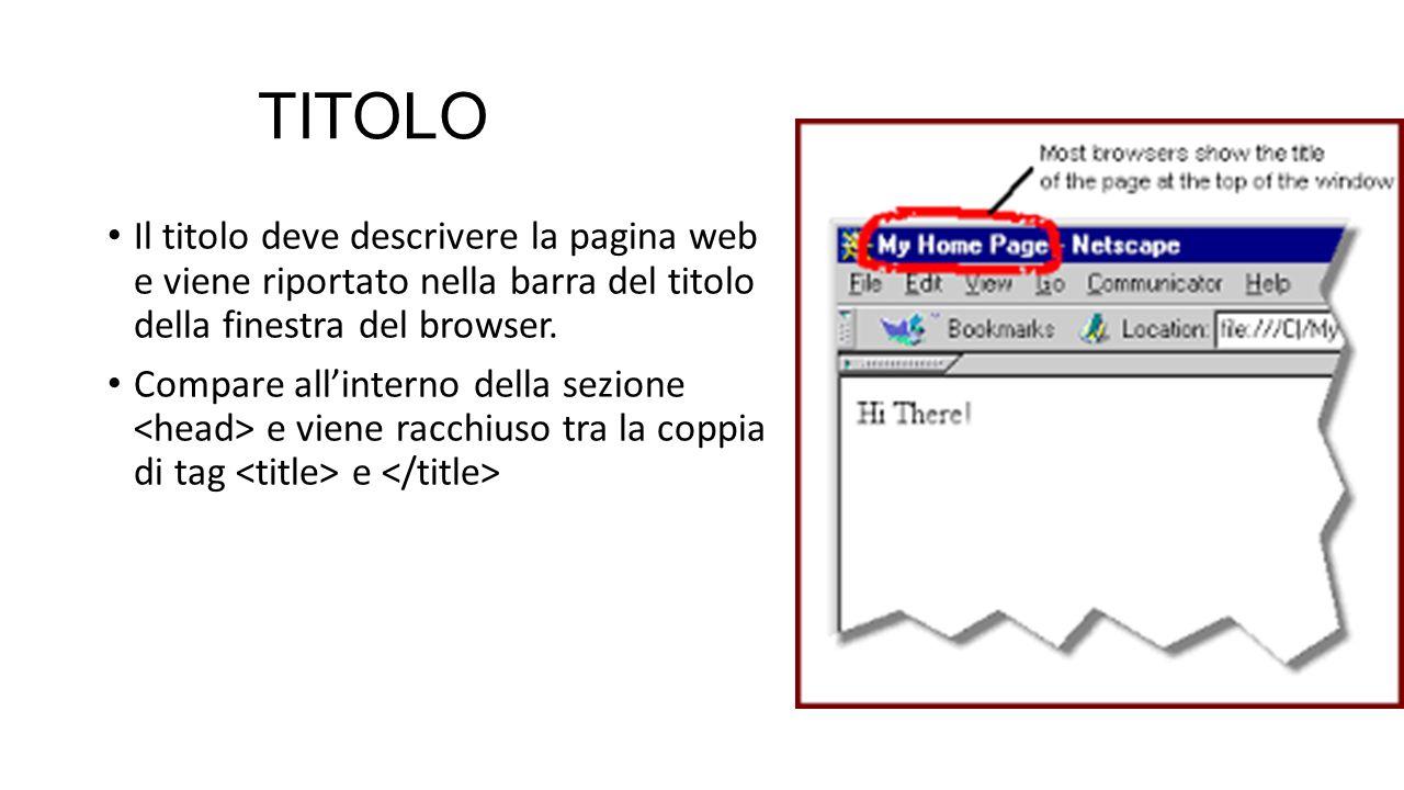 TITOLO Il titolo deve descrivere la pagina web e viene riportato nella barra del titolo della finestra del browser. Compare all'interno della sezione