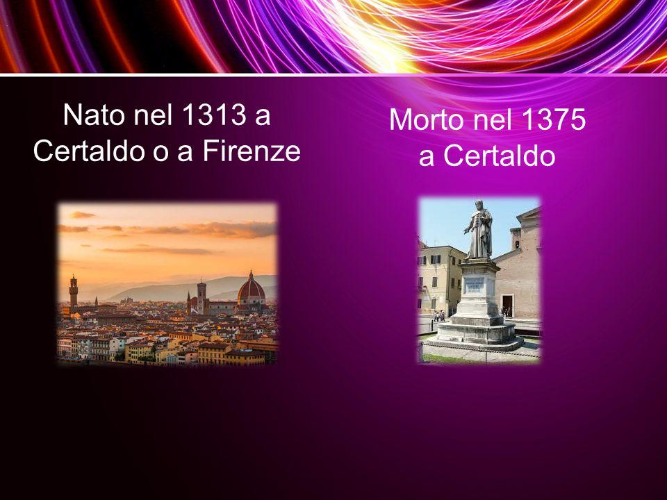 Trascorre la sua infanzia a Firenze, e assiste alla piena affermazione della Borghesia Infatti i protagonisti della sua più grande opera, il Decameron, sono due borghesi