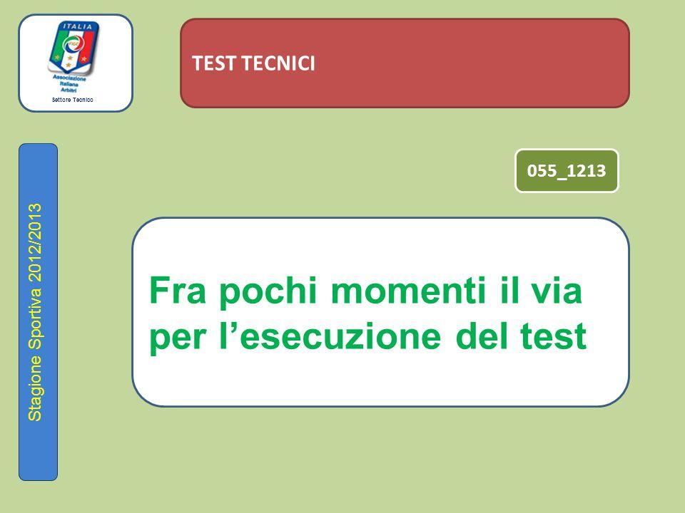 Settore Tecnico Stagione Sportiva 2012/2013 TEST TECNICI Fra pochi momenti il via per l'esecuzione del test 055_1213