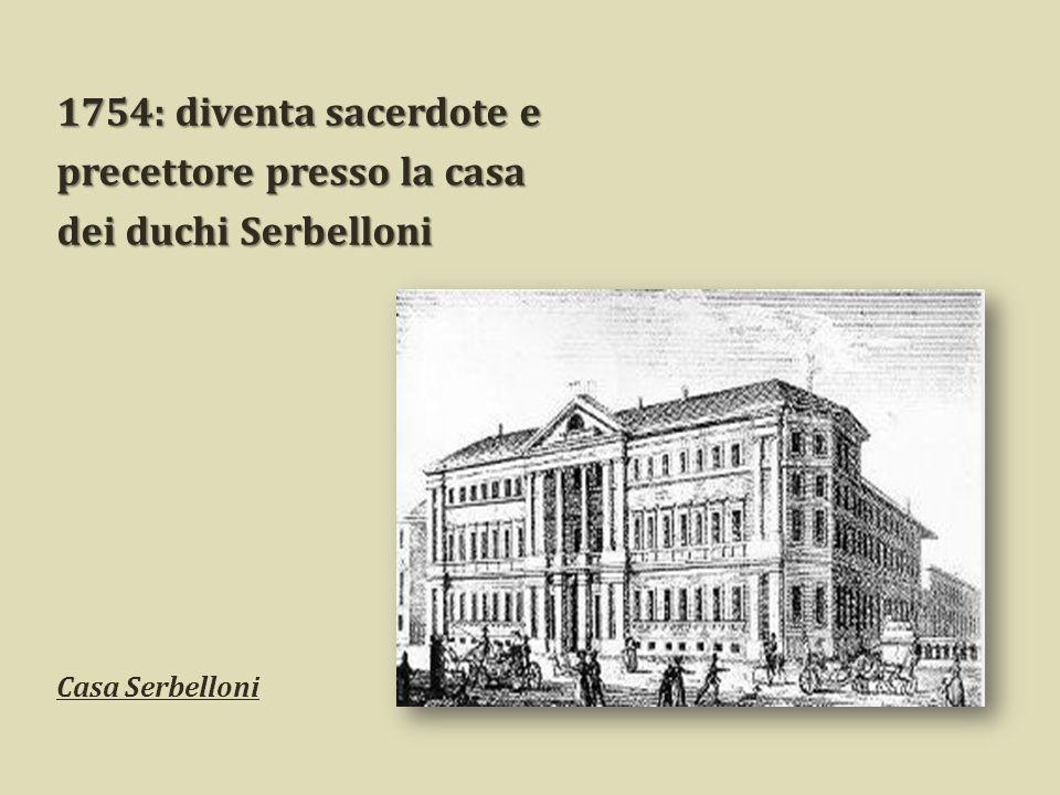 1754: diventa sacerdote e precettore presso la casa dei duchi Serbelloni Casa Serbelloni