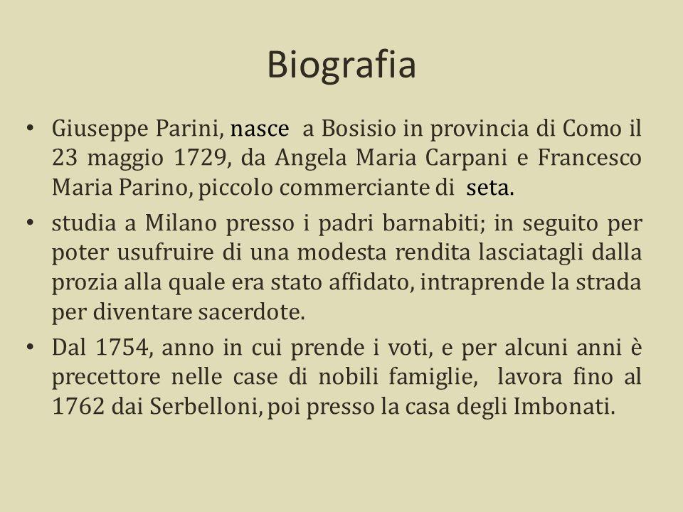 Biografia Giuseppe Parini, nasce a Bosisio in provincia di Como il 23 maggio 1729, da Angela Maria Carpani e Francesco Maria Parino, piccolo commerciante di seta.